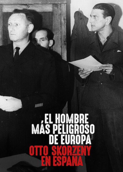 Europe's Most Dangerous Man: Otto Skorzeny in Spain on Netflix UK